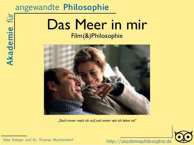 """angewandte Philosophie  Das Meer in mir  Film(&)Philosophie  Akademie für  """"Doch immer wach ich auf, und immer wär ich lie..."""