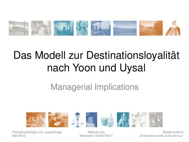 Das Modell zur Destinationsloyalität      nach Yoon und Uysal                          Managerial ImplicationsFreizeitsozi...