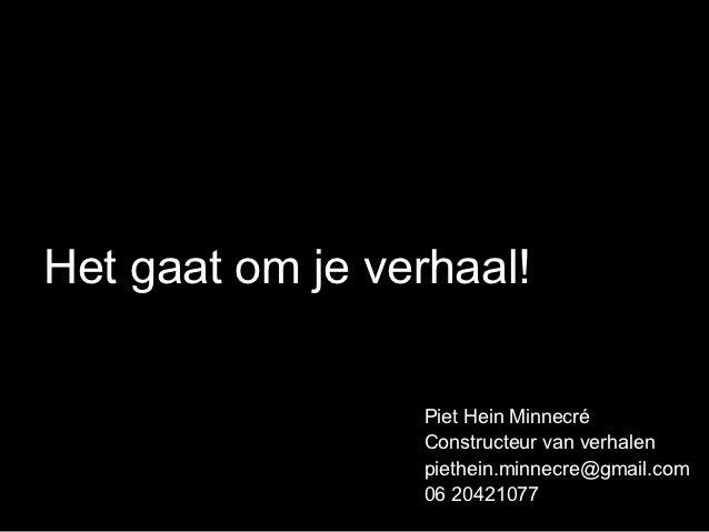 Het gaat om je verhaal!                 Piet Hein Minnecré                 Constructeur van verhalen                 pieth...