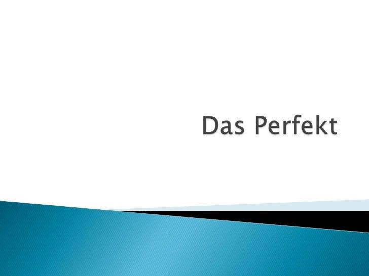    Was ist das Perfekt?   - eine Zeitform, die die Vergangenheit (was    passiert ist) ausdrückt.   z.B.: Ich habe Haus...