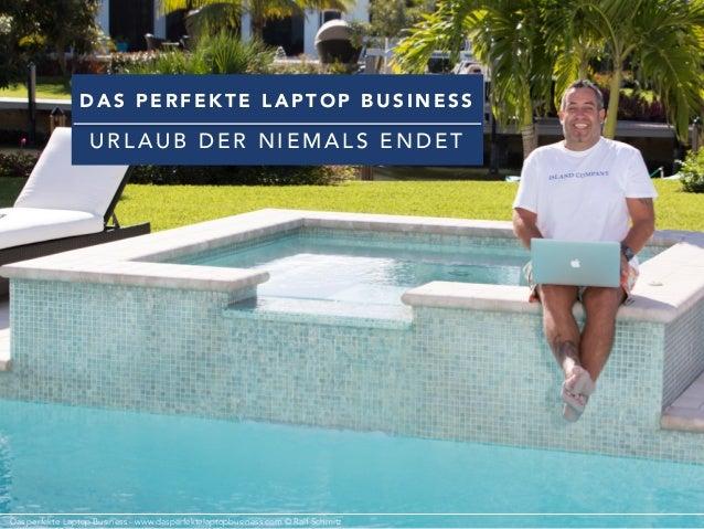 U R L A U B D E R N I E M A L S E N D E T D A S P E R F E K T E L A P T O P B U S I N E S S Das perfekte Laptop Business -...