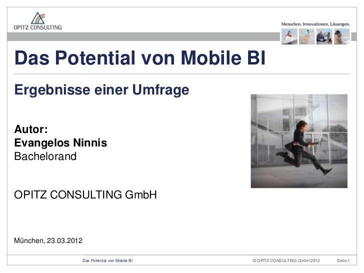 Das Potential von Mobile BIErgebnisse einer UmfrageAutor:Evangelos NinnisBachelorandOPITZ CONSULTING GmbHMünchen, 23.03.20...