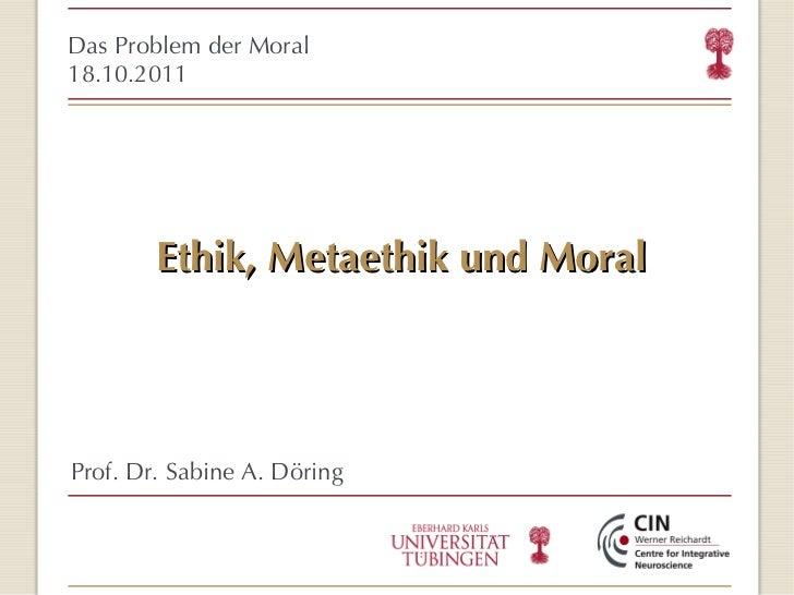 Ethik, Metaethik und Moral <ul><ul><li>Das Problem der Moral </li></ul></ul><ul><ul><li>18.10.2011 </li></ul></ul><ul><ul>...