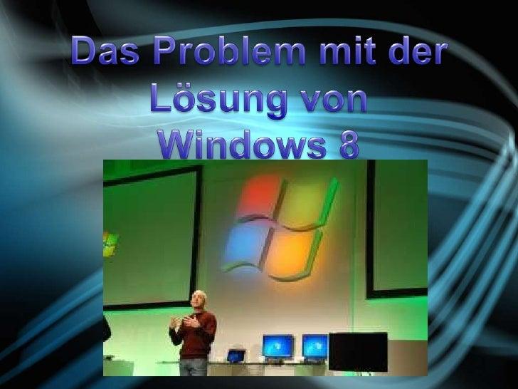 Das problem mit der lösung von windows 8
