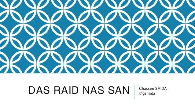 DAS RAID NAS SAN Ghassen SMIDA @gsmida
