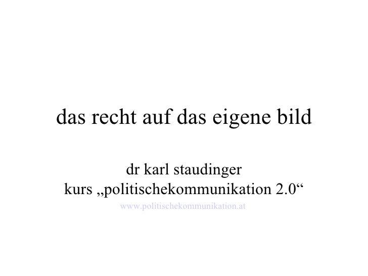 """das recht auf das eigene bild           dr karl staudinger kurs """"politischekommunikation 2.0""""        www.politischekommuni..."""