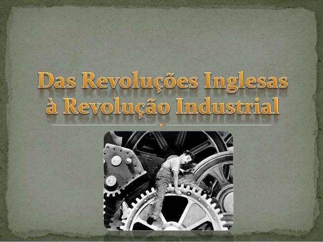 As Revoluções Inglesas e a Revolução Industrial