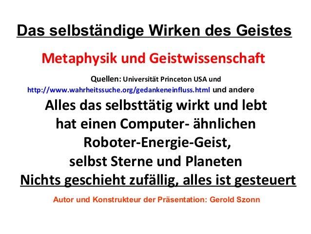 Das selbständige Wirken des Geistes Metaphysik und Geistwissenschaft Quellen: Universität Princeton USA und http://www.wah...