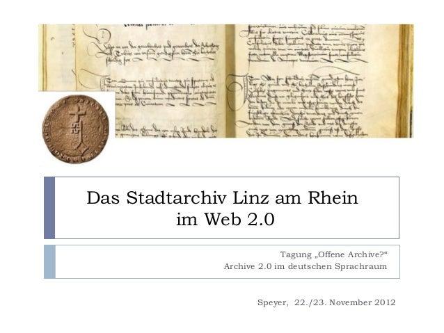 """Das Stadtarchiv Linz am Rhein         im Web 2.0                           Tagung """"Offene Archive?""""              Archive 2..."""