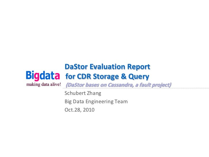 DaStor Evaluation Report                     for CDR Storage & Querymaking data alive!   (DaStor bases on Cassandra, a fau...