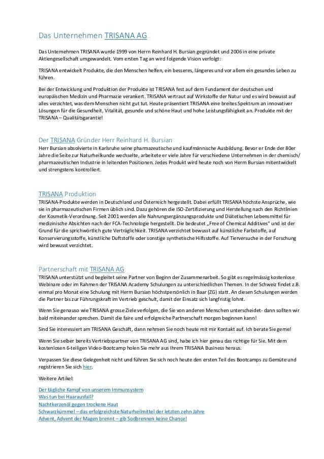 Das Unternehmen TRISANA AGDas Unternehmen TRISANA wurde 1999 von Herrn Reinhard H. Bursian gegründet und 2006 in eine priv...
