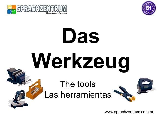 Das Werkzeug The tools Las herramientas www.sprachzentrum.com.ar