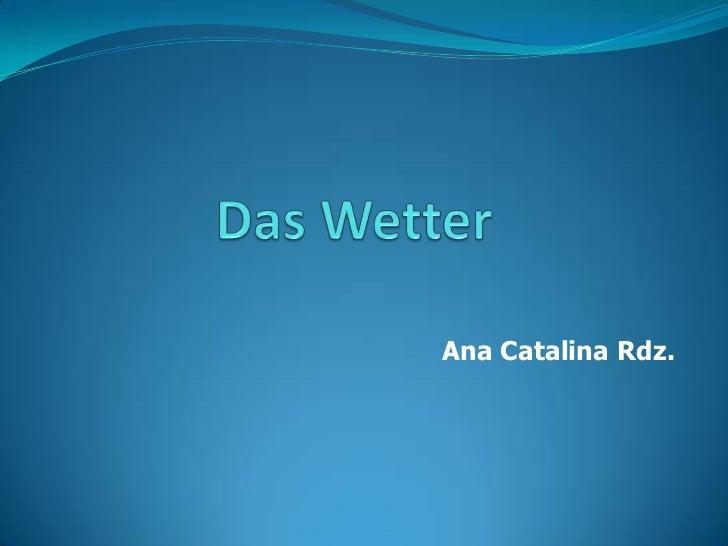 Das Wetter<br />Ana Catalina Rdz. <br />
