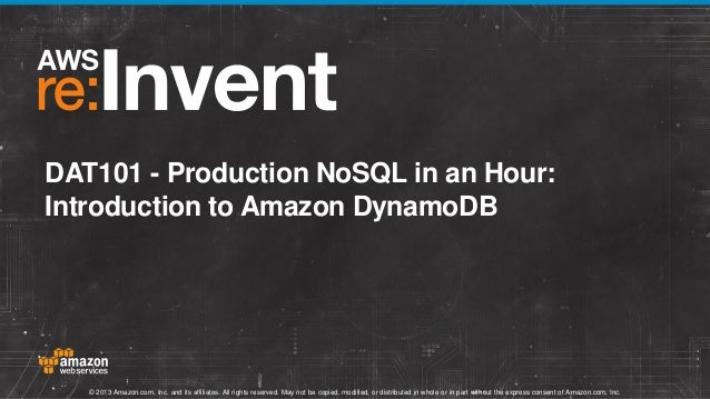 DAT101 - Production NoSQL in an Hour: Introduction to Amazon DynamoDB  © 2013 Amazon.com, Inc. and its affiliates. All rig...