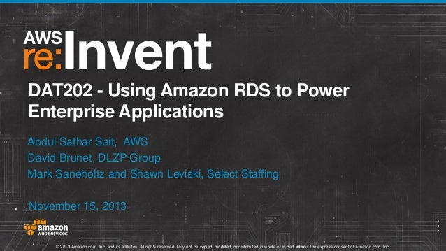 DAT202 - Using Amazon RDS to Power Enterprise Applications Abdul Sathar Sait, AWS David Brunet, DLZP Group Mark Saneholtz ...