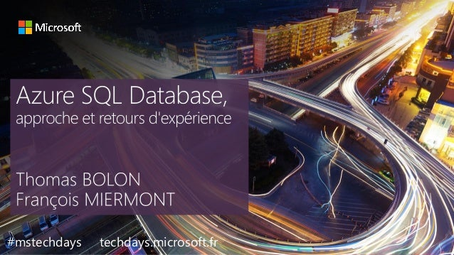 tech.days 2015#mstechdaysAzure SQL Database, approche et retours d'expérience #mstechdays techdays.microsoft.fr