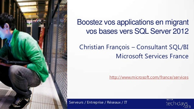 Boostez vos applications en migrantvos bases vers SQL Server 2012Christian François – Consultant SQL/BIMicrosoft Services ...