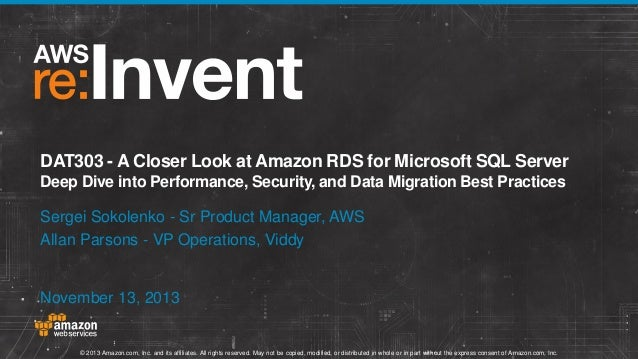 DAT303 - A Closer Look at Amazon RDS for Microsoft SQL Server Deep Dive into Performance, Security, and Data Migration Bes...