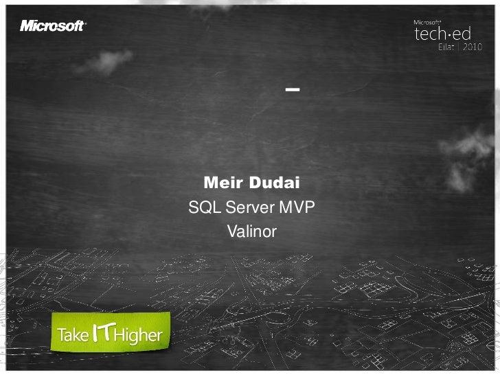 אין משתמשים – אין בעיות<br />Meir Dudai<br />SQL Server MVP<br />Valinor<br />
