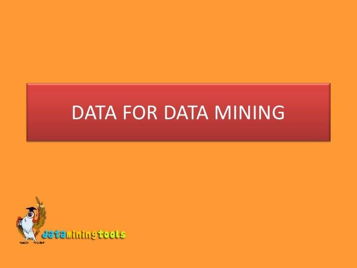 DATA FOR DATA MINING<br />