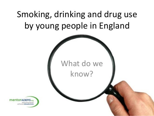 Smoking, drinking and drug useby young people in EnglandWhat do weknow?