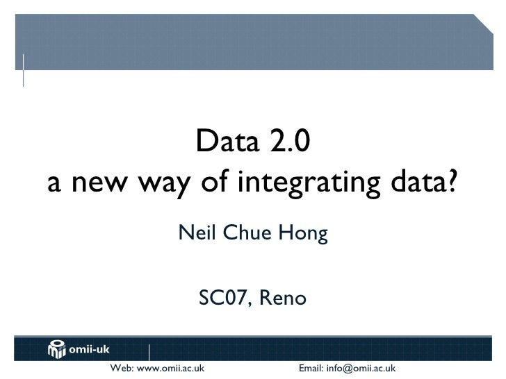 Data 2.0 a new way of integrating data? Neil Chue Hong SC07, Reno