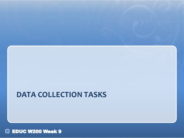DATA COLLECTION TASKS  EDUC W200 Week 9