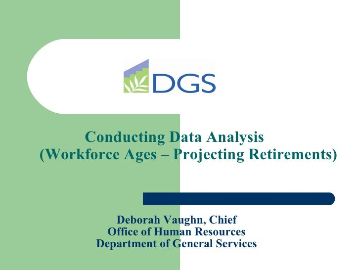 Deborah Vaughn, Chief Office of Human Resources Department of General Services Conducting Data Analysis (Workforce Ages – ...