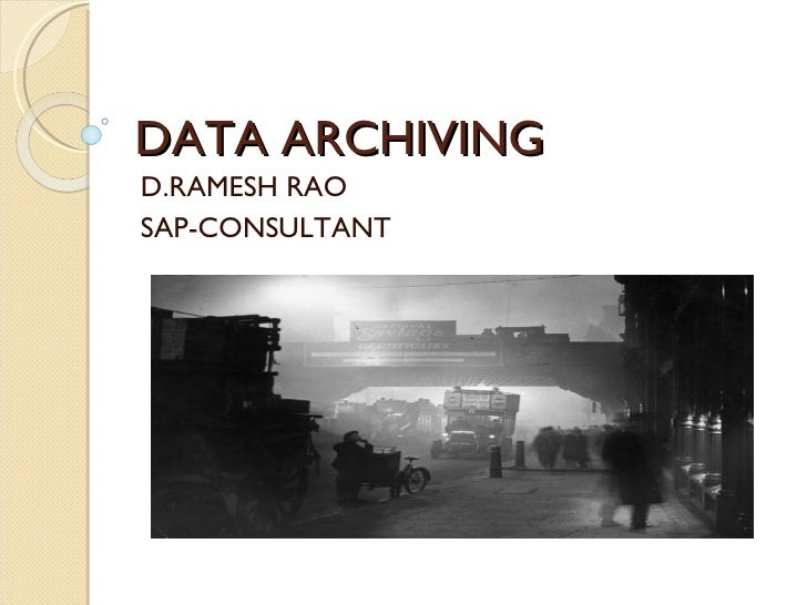 DATA ARCHIVING D.RAMESH RAO SAP-CONSULTANT