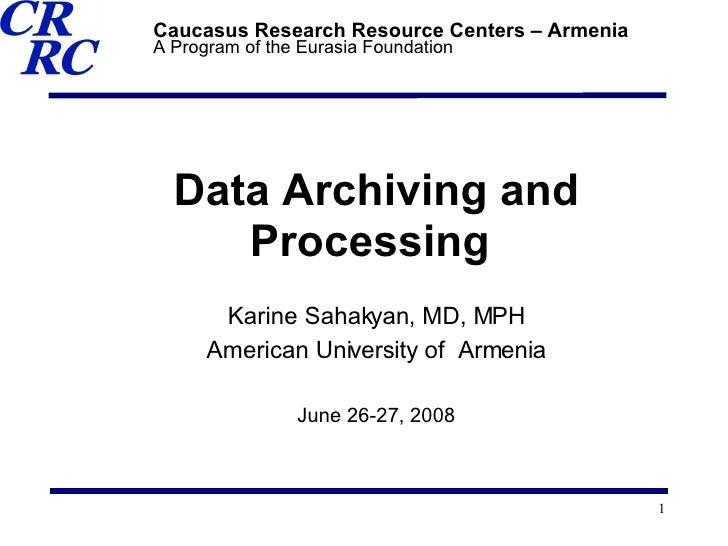 <ul><ul><li>Data Archiving and Processing   </li></ul></ul><ul><ul><li>Karine Sahakyan, MD, MPH </li></ul></ul><ul><ul><li...