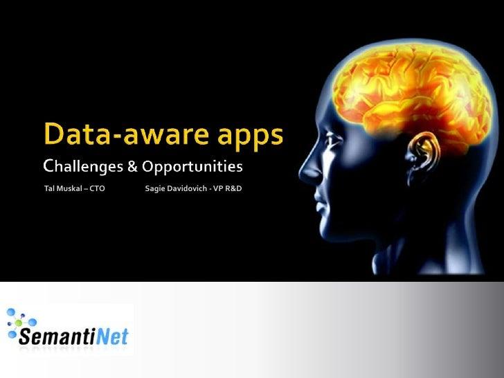 Data-aware appsChallenges & Opportunities<br />Sagie Davidovich<br />VP R&D<br />