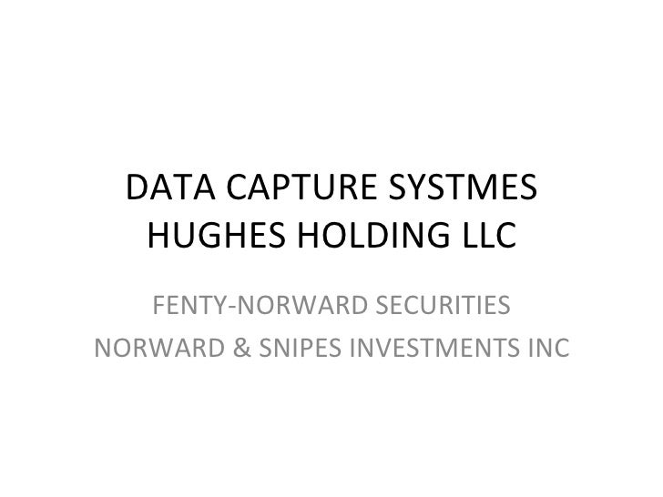 DATA CAPTURE SYSTMES HUGHES HOLDING LLC FENTY-NORWARD SECURITIES NORWARD & SNIPES INVESTMENTS INC