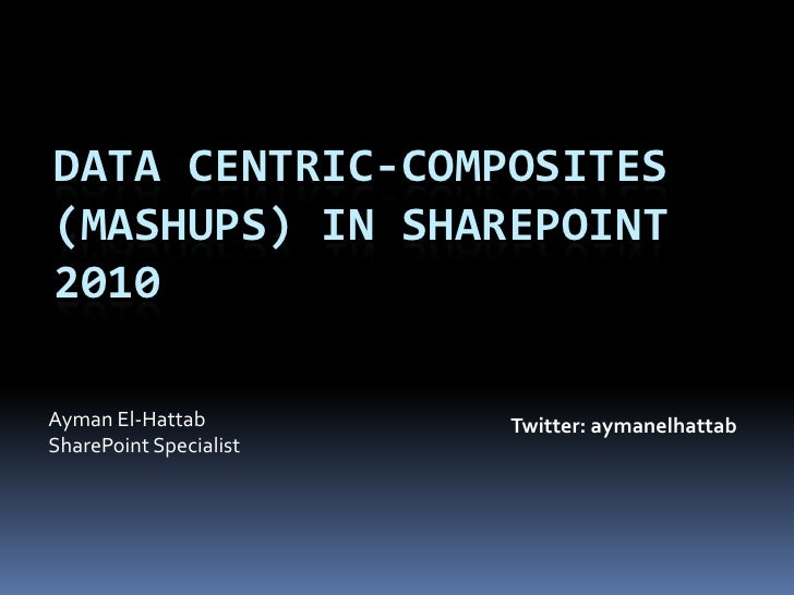 Data Centric Composites and mashups In SharePoint 2010
