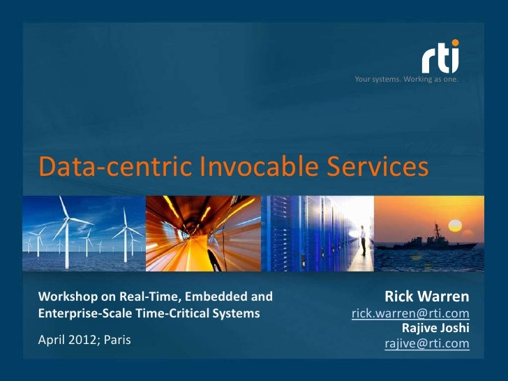 Your systems. Working as one.Data-centric Invocable ServicesWorkshop on Real-Time, Embedded and              Rick WarrenEn...