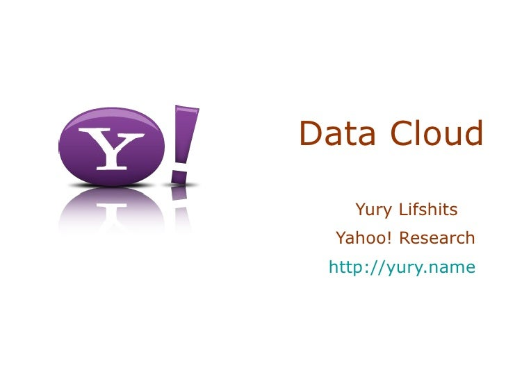 Data Cloud Yury Lifshits  Yahoo! Research  http://yury.name