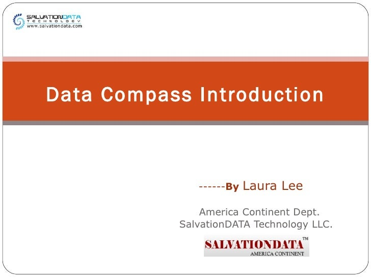 ------ By   Laura Lee America Continent Dept.  SalvationDATA Technology LLC. Data Compass Introduction