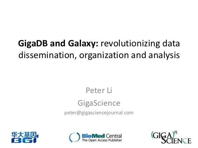 GigaDB and Galaxy: revolutionizing datadissemination, organization and analysis                  Peter Li                G...