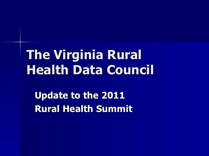 The Virginia Rural Health Data Council Update to the 2011 Rural Health Summit