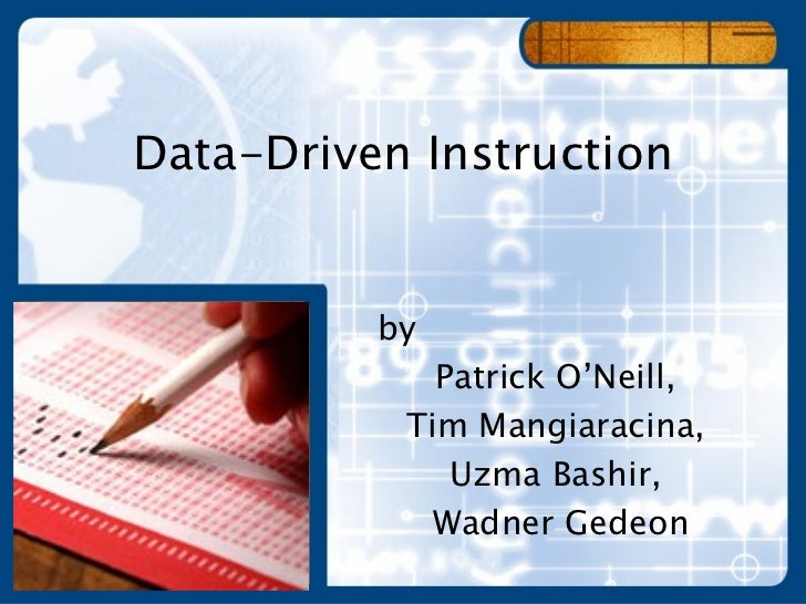 Data-Driven Instruction by  Patrick O'Neill,  Tim Mangiaracina,  Uzma Bashir,  Wadner Gedeon
