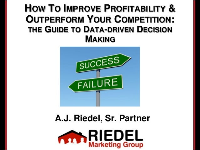 HOW TO IMPROVE PROFITABILITY &OUTPERFORM YOUR COMPETITION:THE   GUIDE TO DATA-DRIVEN DECISION               MAKING        ...