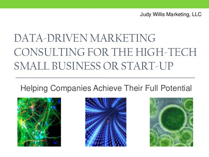 Judy Willis Marketing, LLC<br />Data-Driven Marketing Consulting for the High-Tech small business or Start-up<br />Helping...