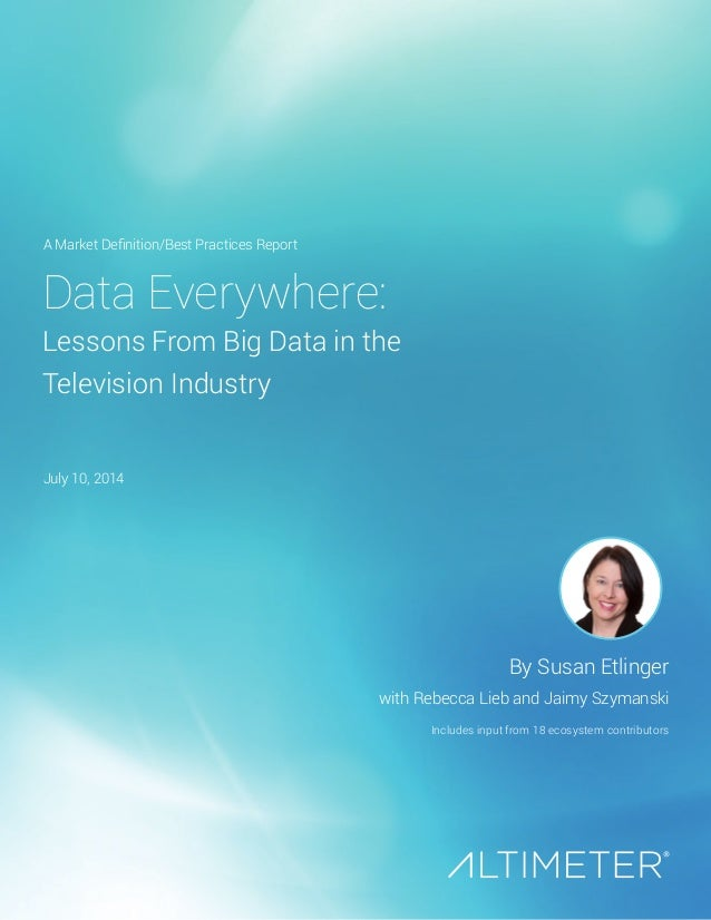 Data Everywhere: Lessons From Big Data in the Television Industry By Susan Etlinger with Rebecca Lieb and Jaimy Szymanski ...