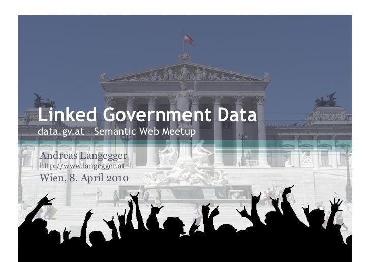 Linked Government Data data.gv.at – Semantic Web Meetup  Andreas Langegger http://www.langegger.at Wien, 8. April 2010
