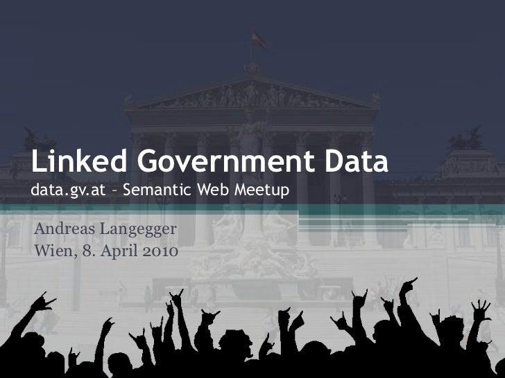 Linked Government Datadata.gv.at – Semantic Web MeetupAndreas LangeggerWien, 8. April 2010
