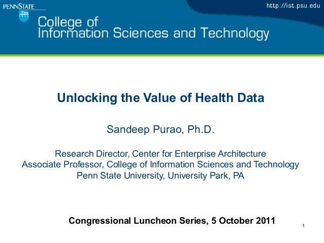 1Unlocking the Value of Health DataSandeep Purao, Ph.D.Research Director, Center for Enterprise ArchitectureAssociate Prof...