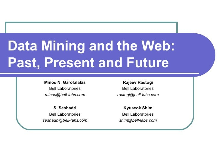 Data Mining and the Web: Past, Present and Future Kyuseok Shim Bell Laboratories [email_address] S. Seshadri Bell Laborato...