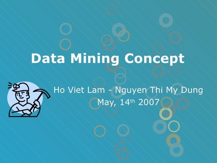 Data Mining Concept Ho Viet Lam - Nguyen Thi My Dung May, 14 th  2007