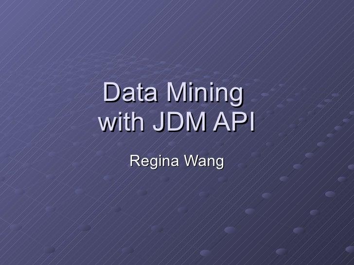 Data Mining  with JDM API Regina Wang