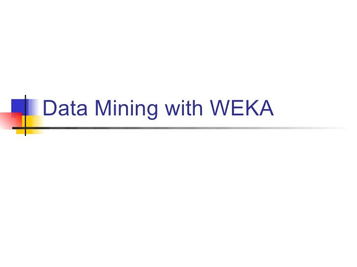 Data Mining with WEKA WEKA