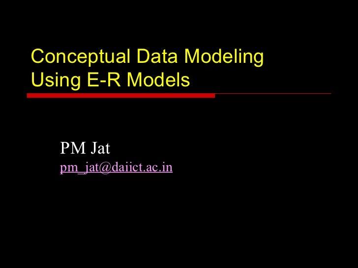 Conceptual Data ModelingUsing E-R Models   PM Jat   pm_jat@daiict.ac.in